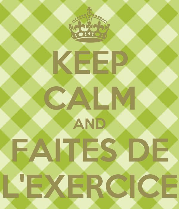 KEEP CALM AND FAITES DE L'EXERCICE