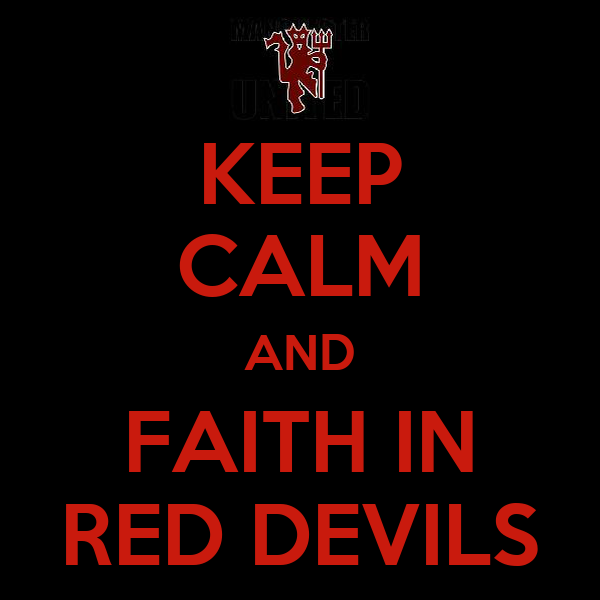 KEEP CALM AND FAITH IN RED DEVILS