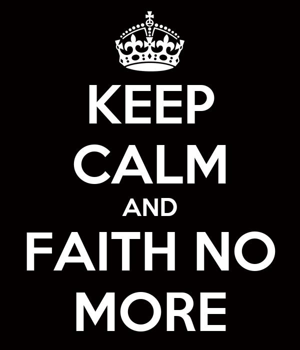 KEEP CALM AND FAITH NO MORE