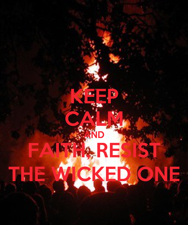 KEEP CALM AND FAITH, RESIST THE WICKED ONE