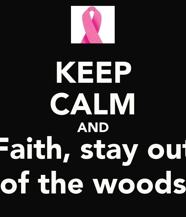 KEEP CALM AND Faith, stay out of the woods