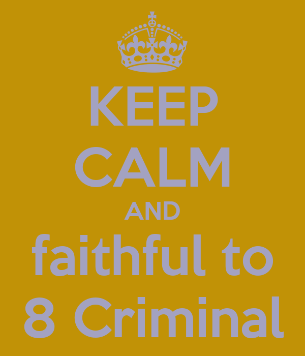 KEEP CALM AND faithful to 8 Criminal