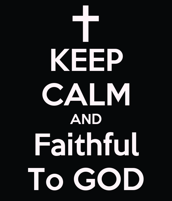 KEEP CALM AND Faithful  To GOD