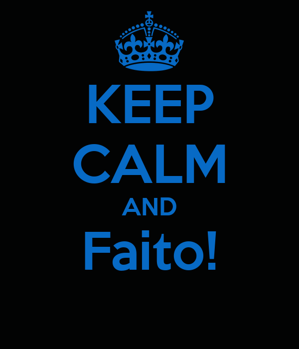 KEEP CALM AND Faito!