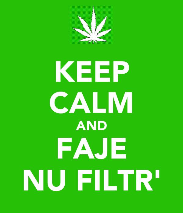 KEEP CALM AND FAJE NU FILTR'