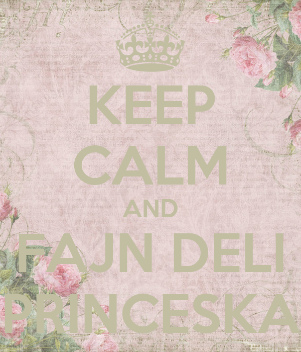 KEEP CALM AND FAJN DELI PRINCESKA