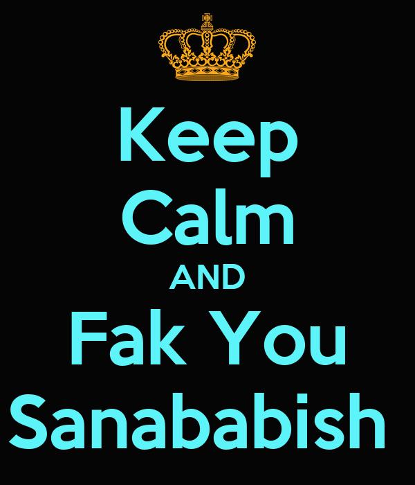 Keep Calm AND Fak You Sanababish