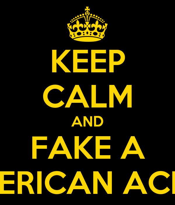 KEEP CALM AND FAKE A AMERICAN ACENT