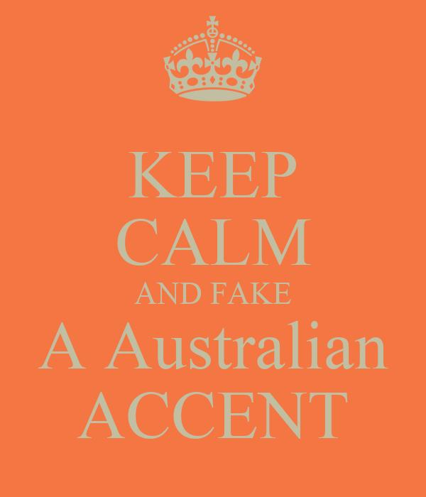KEEP CALM AND FAKE A Australian ACCENT