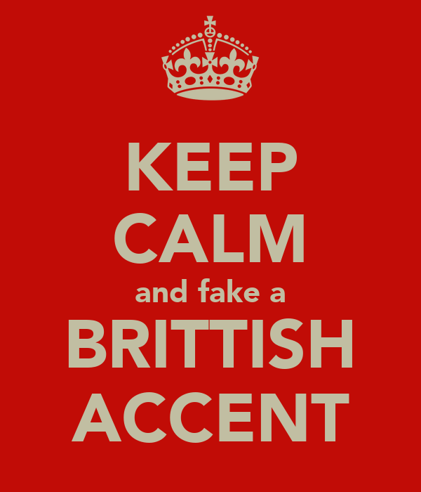 KEEP CALM and fake a BRITTISH ACCENT