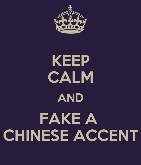 KEEP CALM AND FAKE A  CHINESE ACCENT