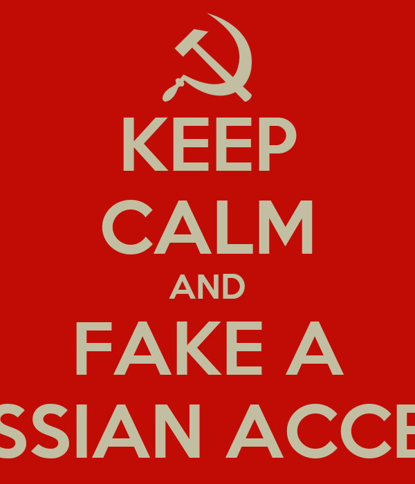 KEEP CALM AND FAKE A RUSSIAN ACCENT
