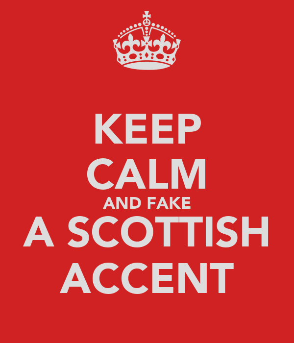 KEEP CALM AND FAKE A SCOTTISH ACCENT