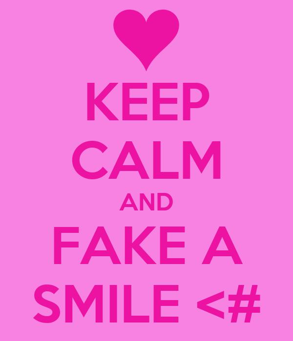 KEEP CALM AND FAKE A SMILE <#