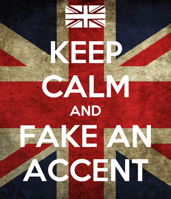 KEEP CALM AND FAKE AN ACCENT