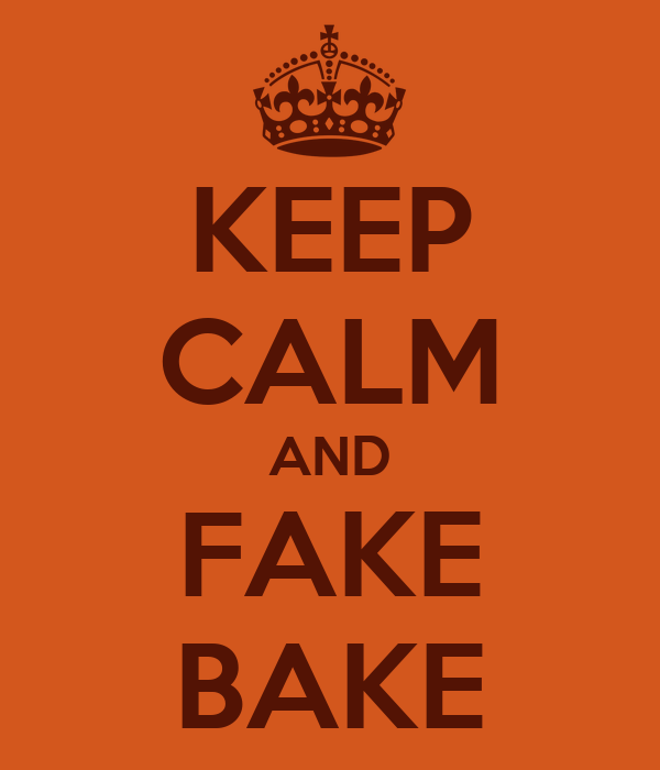 KEEP CALM AND FAKE BAKE