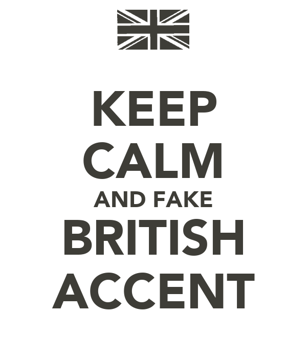 KEEP CALM AND FAKE BRITISH ACCENT