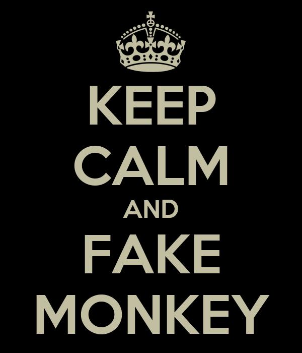 KEEP CALM AND FAKE MONKEY