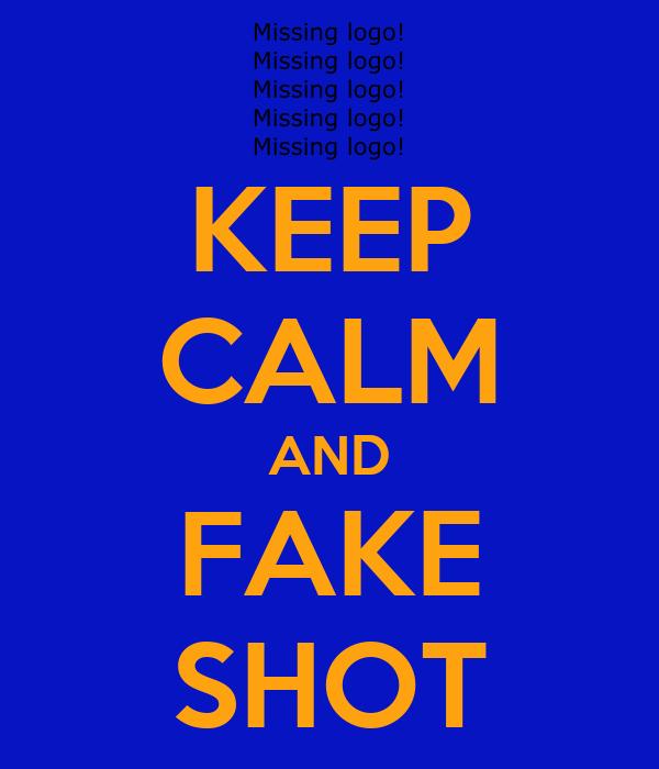 KEEP CALM AND FAKE SHOT