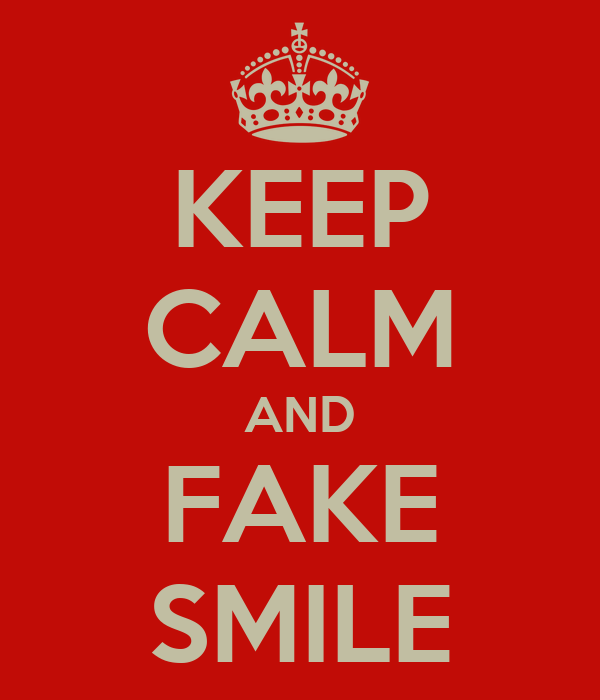 KEEP CALM AND FAKE SMILE