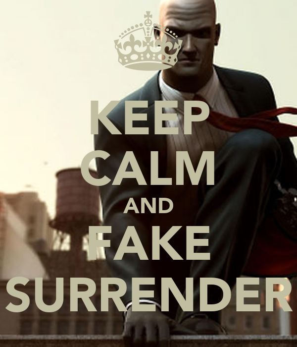 KEEP CALM AND FAKE SURRENDER