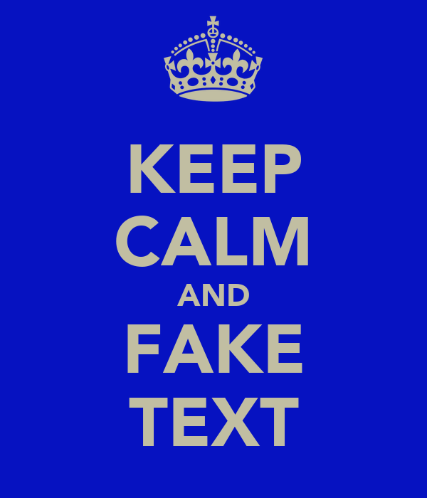 KEEP CALM AND FAKE TEXT