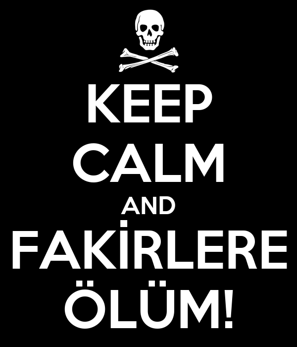 KEEP CALM AND FAKİRLERE ÖLÜM!