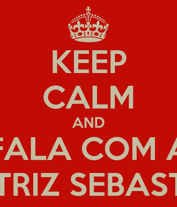 KEEP CALM AND FALA COM A BEATRIZ SEBASTIAO
