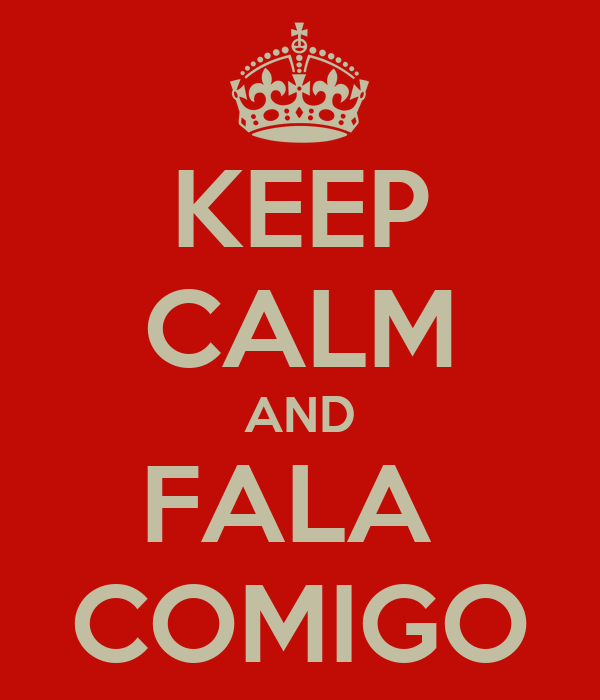 KEEP CALM AND FALA  COMIGO