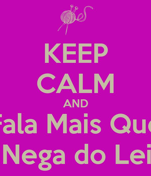 KEEP CALM AND Fala Mais Que A Nega do Leite
