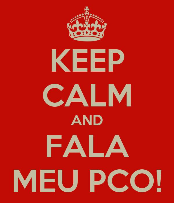 KEEP CALM AND FALA MEU PCO!