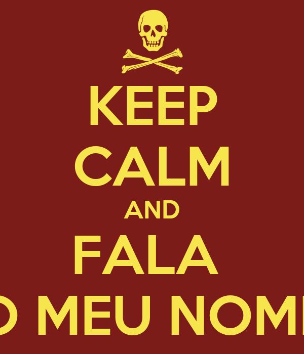 KEEP CALM AND FALA  O MEU NOME