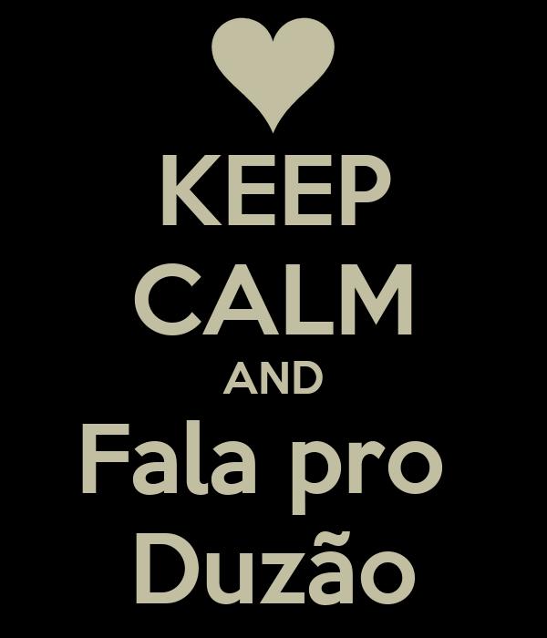 KEEP CALM AND Fala pro  Duzão