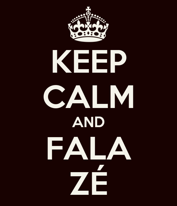 KEEP CALM AND FALA ZÉ