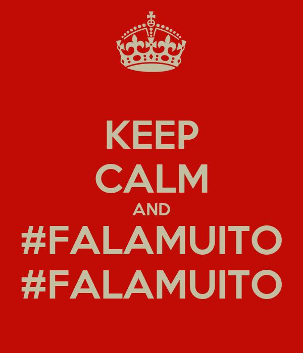 KEEP CALM AND #FALAMUITO #FALAMUITO