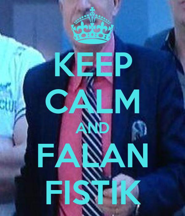 KEEP CALM AND FALAN FISTIK