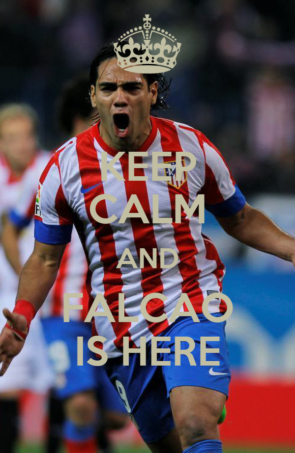 KEEP CALM AND FALCAO IS HERE