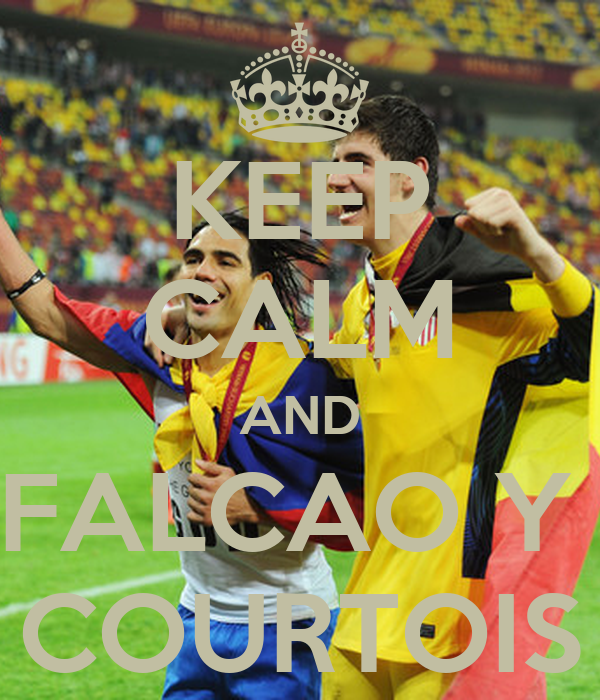 KEEP CALM AND FALCAO Y  COURTOIS