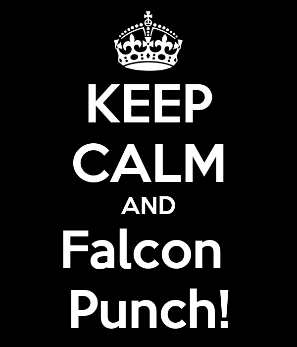 KEEP CALM AND Falcon  Punch!