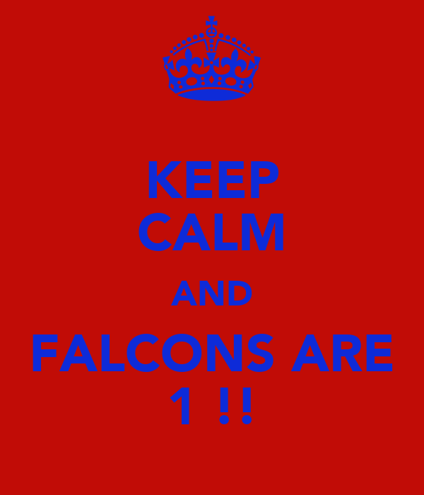 KEEP CALM AND FALCONS ARE 1 !!