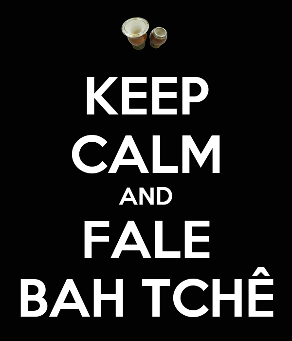 KEEP CALM AND FALE BAH TCHÊ