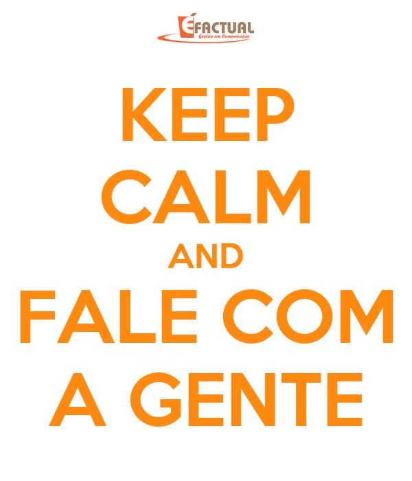 KEEP CALM AND FALE COM A GENTE