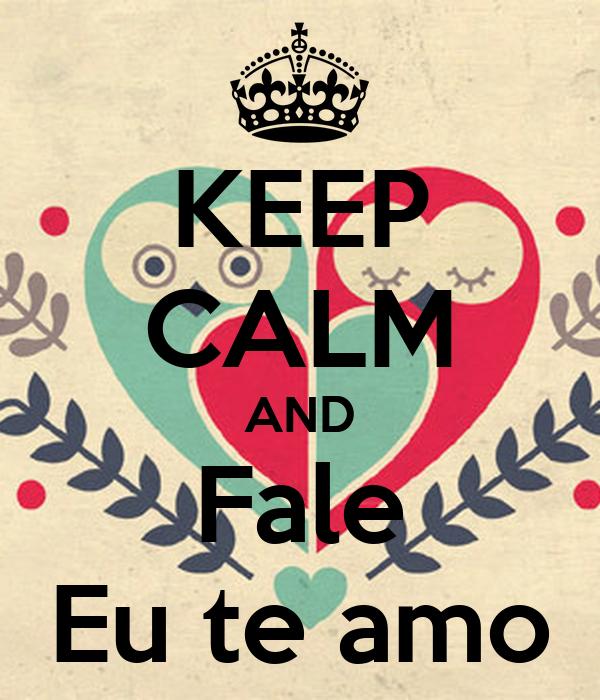 KEEP CALM AND Fale Eu te amo