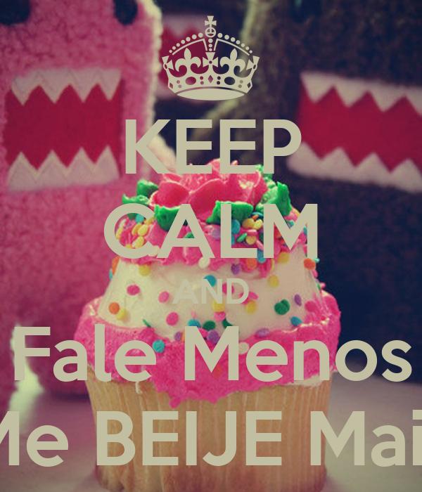 KEEP CALM AND Fale Menos Me BEIJE Mais