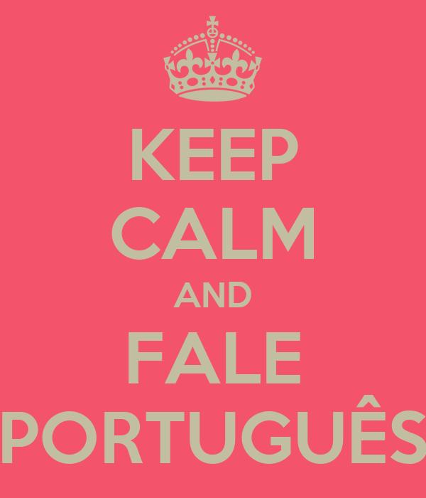 KEEP CALM AND FALE PORTUGUÊS