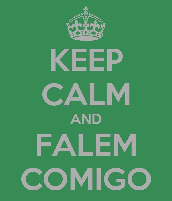 KEEP CALM AND FALEM COMIGO
