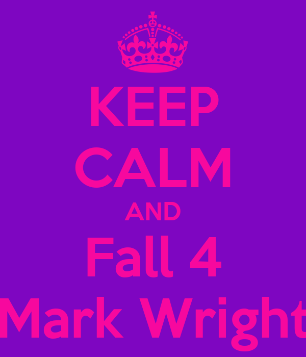 KEEP CALM AND Fall 4 Mark Wright