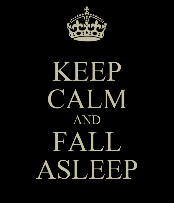 KEEP CALM AND FALL ASLEEP