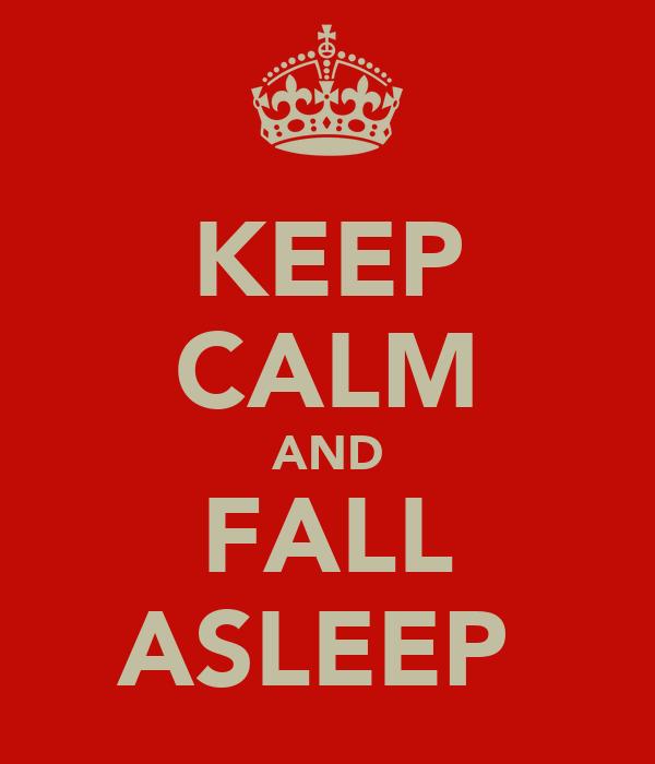 KEEP CALM AND FALL ASLEEP