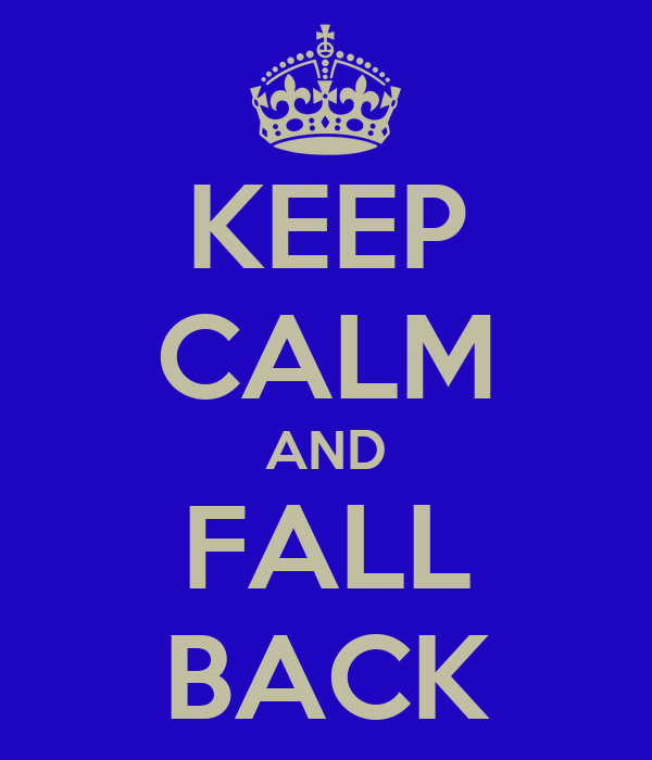 KEEP CALM AND FALL BACK